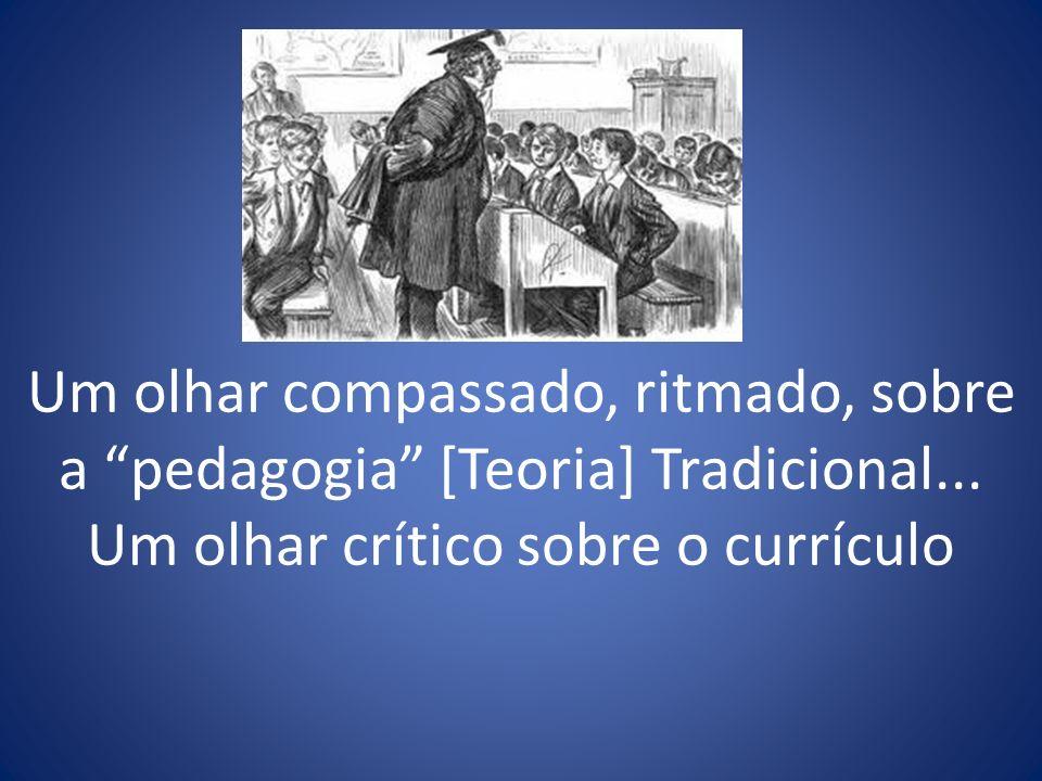 Um olhar compassado, ritmado, sobre a pedagogia [Teoria] Tradicional